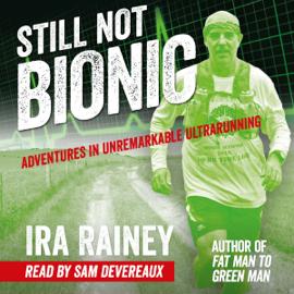 Still Not Bionic: Adventures in Unremarkable Ultrarunning (Unabridged) audiobook