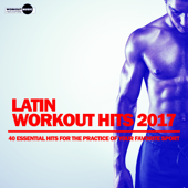Latin Workout Hits 2017. 40 Essential Hits for the Practice of Your Favorite Sport