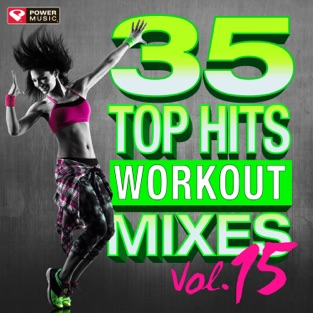 35 Top Hits, Vol. 15 – Workout Mixes (Unmixed Workout Music Ideal for Gym, Jogging, Running, Cycling, Cardio and Fitness) – Power Music Workout