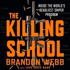 The Killing School: Inside the World's Deadliest Sniper Program (Unabridged)