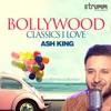 Bollywood Classics I Love Ash King EP