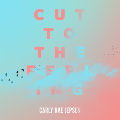 Cut To The Feeling - Carly Rae Jepsen song