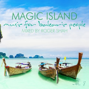 Magic Island – Music for Balearic People, Vol. 8 (Mixed By Roger Shah) – Roger Shah
