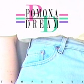 Pomona Dream - Tropicana