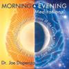 Morning & Evening Meditations - Dr. Joe Dispenza