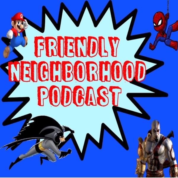 The Friendly Neighborhood Podcast