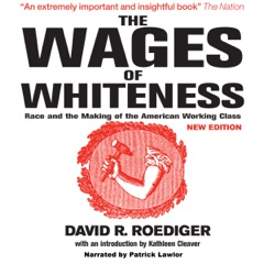 The Wages of Whiteness: Race and the Making of the American Working Class (Haymarket Series) (Unabridged)