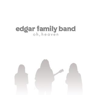 Oh, Heaven – EP – Edgar Family Band