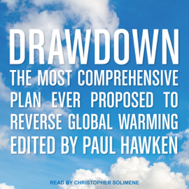 Drawdown: The Most Comprehensive Plan Ever Proposed to Reverse Global Warming (Unabridged) audiobook