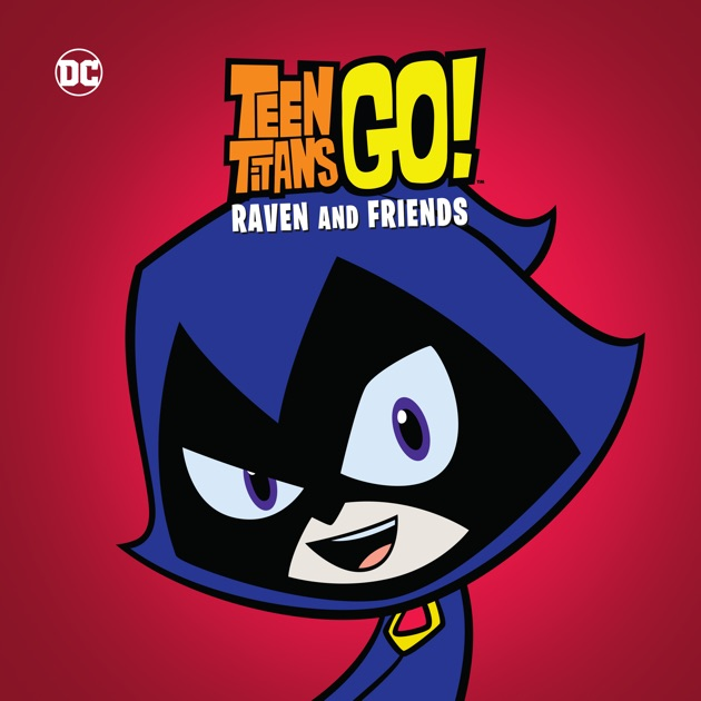 Teen Titans Go Raven And Friends On Itunes-2777