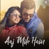 Aaj Mile Hain Single