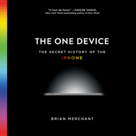 The One Device: The Secret History of the iPhone (Unabridged) audiobook