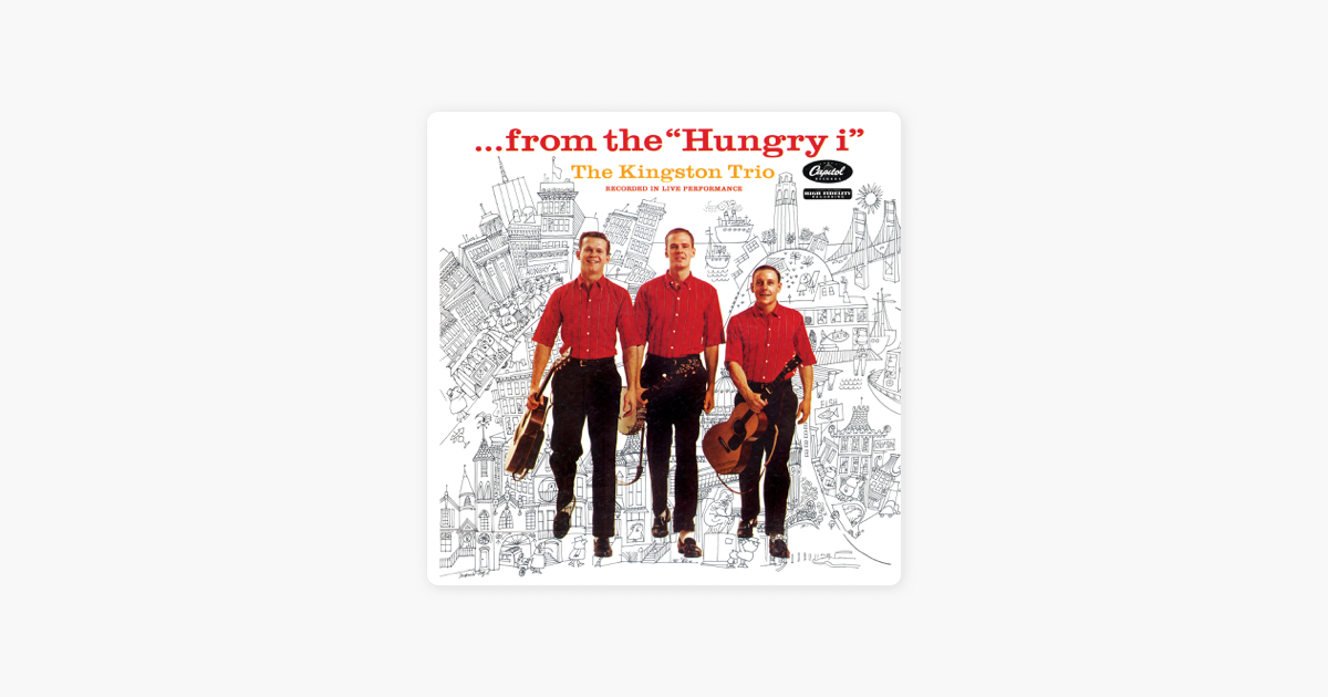 From The Hungry I Live By The Kingston Trio On Apple Music