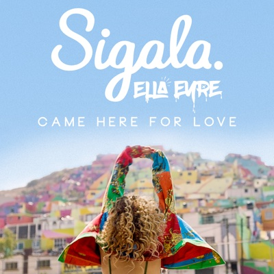 Came Here For Love - Sigala & Ella Eyre song