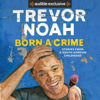 Trevor Noah - Born a Crime: Stories from a South African Childhood (Unabridged)  artwork