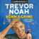 Trevor Noah - Born a Crime: Stories from a South African Childhood (Unabridged)