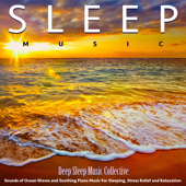 Sleep Music: Sounds of Ocean Waves and Soothing Piano Music for Sleeping, Stress Relief and Relaxation