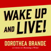 Dorothea Brande - Wake Up and Live! (Unabridged) artwork