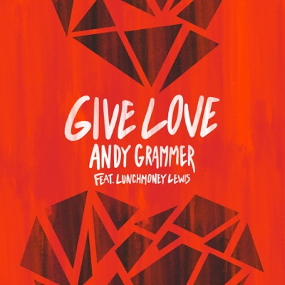 Give Love (feat. LunchMoney Lewis) - Andy Grammer song