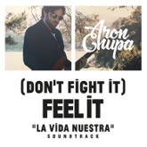(Don't Fight It) Feel It [AronChupa Edit [La Vida Nuestra Soundtrack]] - Single