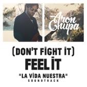 (Don't Fight It) Feel It [AronChupa Edit [La Vida NuestraSoundtrack]] - Single