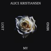 Lost My Mind - Alice Kristiansen