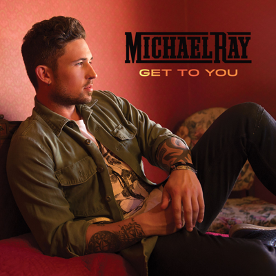 Get to You - Michael Ray song
