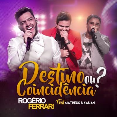 Destino ou Coincidência (feat. Matheus e Kauan) - Single - Rogerio Ferrari
