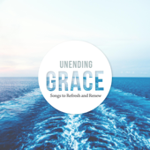 Unending Grace: Songs to Refresh and Renew