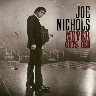 Never Gets Old – Joe Nichols