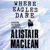 Alistair Maclean - Where Eagles Dare (Unabridged) artwork