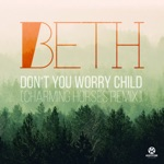 Beth - Don't You Worry Child (Charming Horses Remix)
