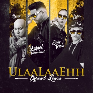 Ulaalaaehh (Remix) [feat. Baby Rasta, Alexio & Lyan] - Single Mp3 Download