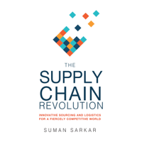 Suman Sarkar - The Supply Chain Revolution: Innovative Sourcing and Logistics for a Fiercely Competitive World (Unabridged) artwork