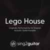 Lego House (Originally Performed by Ed Sheeran) [Acoustic Guitar Karaoke] - Sing2Guitar