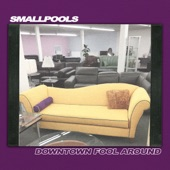 Smallpools - Downtown Fool Around