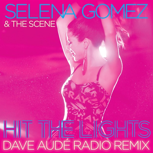 Selena Gomez & The Scene - Hit the Lights (Dave Audé Radio Remix) - Single