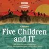 Five Children and It (BBC Children's Classics)
