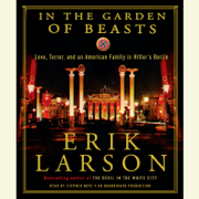 In the Garden of Beasts: Love, Terror, and an American Family in Hitler's Berlin (Unabridged)