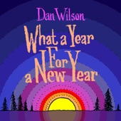 Dan Wilson - What a Year for a New Year