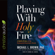 Michael L. Brown, PhD - Playing With Holy Fire: A Wake-Up Call to the Pentecostal-Charismatic Church