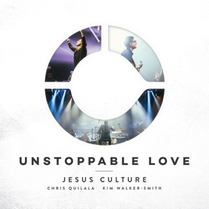 Jesus Culture - Unstoppable Love feat. Kim Walker-Smith
