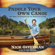 Paddle Your Own Canoe: One Man's Fundamentals for Delicious Living (Unabridged)