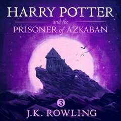 Harry Potter and the Prisoner of Azkaban, Book 3 (Unabridged)