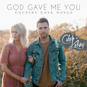 Caleb and Kelsey - God Gave Me You