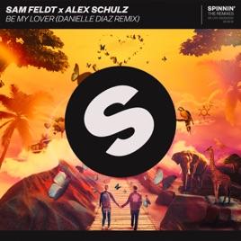 Sam Feldt & Alex Schulz – Be My Lover (Danielle Diaz Remix) – Single [iTunes Plus M4A] | iplusall.4fullz.com