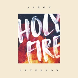Holy Fire Single by Aaron Peterson on Apple Music