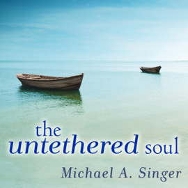 The Untethered Soul: The Journey Beyond Yourself - Michael A. Singer MP3 Download