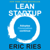 Lean Startup: Adoptez l'innovation continue [Lean Startup: Adopt Continuous Innovation] (Unabridged) - Eric Ries