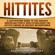 Captivating History - Hittites: A Captivating Guide to the Ancient Anatolian People Who Established the Hittite Empire in Ancient Mesopotamia (Unabridged)
